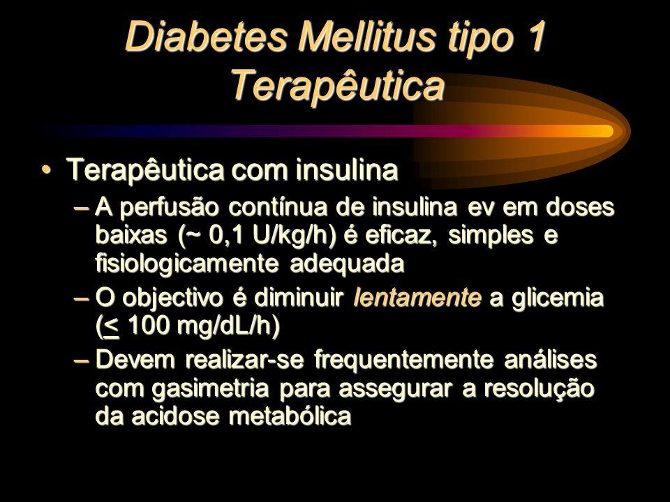 Diabetes Mellitus tipo 1 Terapêutica Terapêutica com insulinaTerapêutica com insulina –A perfusão contínua de insulina ev em doses baixas (~ 0,1 U/kg/