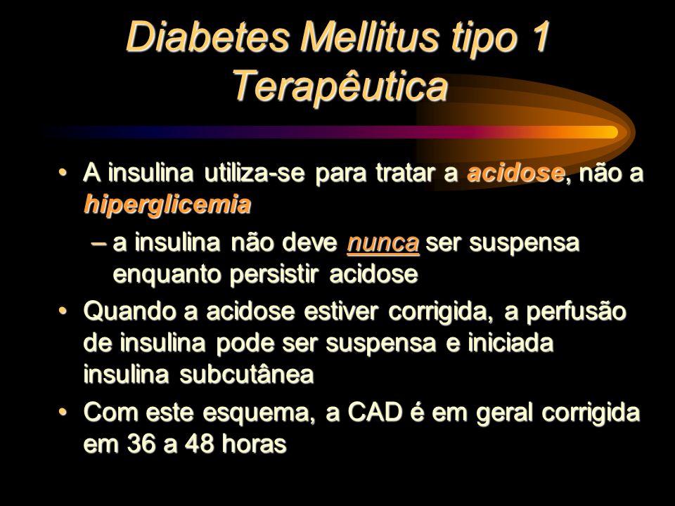 Diabetes Mellitus tipo 1 Terapêutica A insulina utiliza-se para tratar a acidose, não a hiperglicemiaA insulina utiliza-se para tratar a acidose, não
