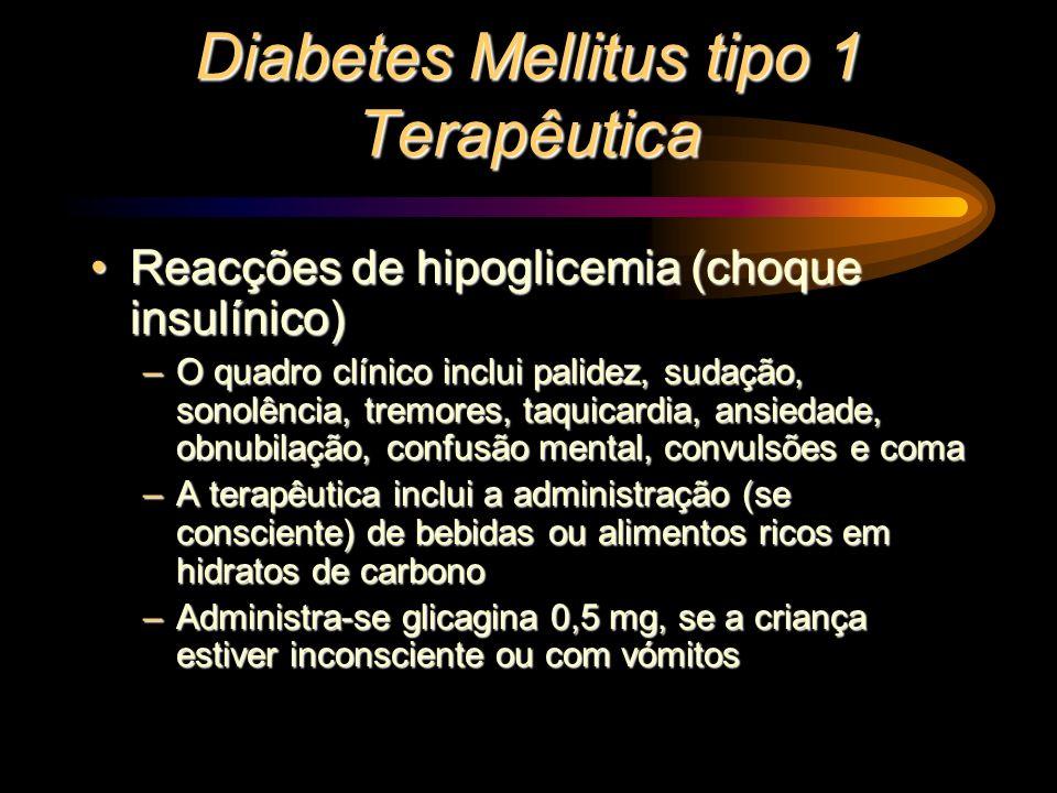 Diabetes Mellitus tipo 1 Terapêutica Reacções de hipoglicemia (choque insulínico)Reacções de hipoglicemia (choque insulínico) –O quadro clínico inclui
