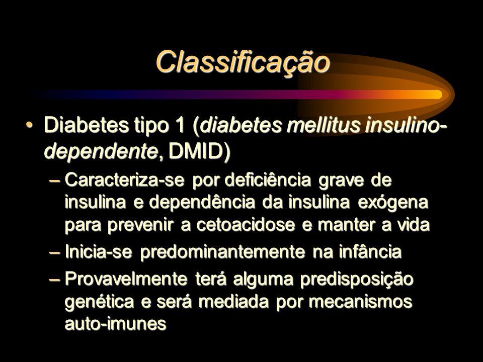 Classificação Diabetes tipo 2 (diabetes mellitus não- insulino-dependente, DMNID)Diabetes tipo 2 (diabetes mellitus não- insulino-dependente, DMNID) –Os doentes não necessitam de insulina e raramente desenvolvem cetoacidose –Geralmente surge após os 40 anos e associa-se a uma incidência elevada de obesidade –Como há um aumento de prevalência da obesidade na criança, surgem cada vez mais adolescentes com DMNID –A secreção da insulina é geralmente adequada; existe resistência à insulina –Não existe predisposição genética