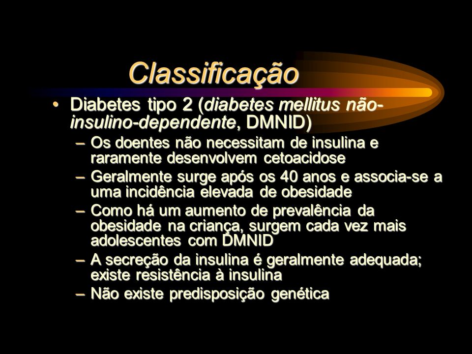 Classificação Diabetes tipo 2 (diabetes mellitus não- insulino-dependente, DMNID)Diabetes tipo 2 (diabetes mellitus não- insulino-dependente, DMNID) –