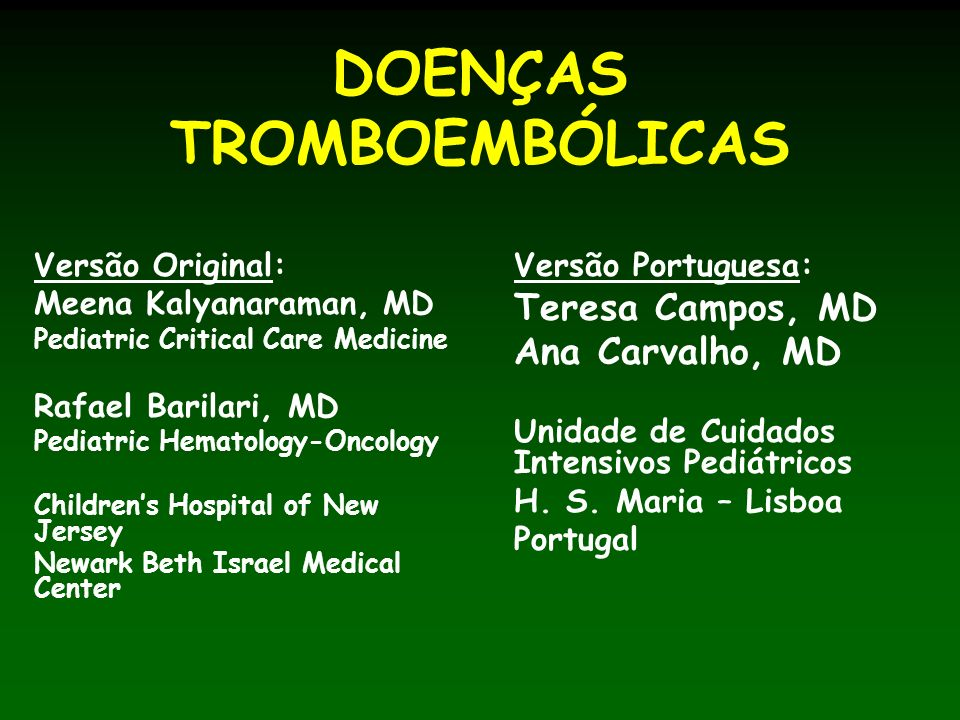 DOENÇAS TROMBOEMBÓLICAS Versão Original: Meena Kalyanaraman, MD Pediatric Critical Care Medicine Rafael Barilari, MD Pediatric Hematology-Oncology Chi