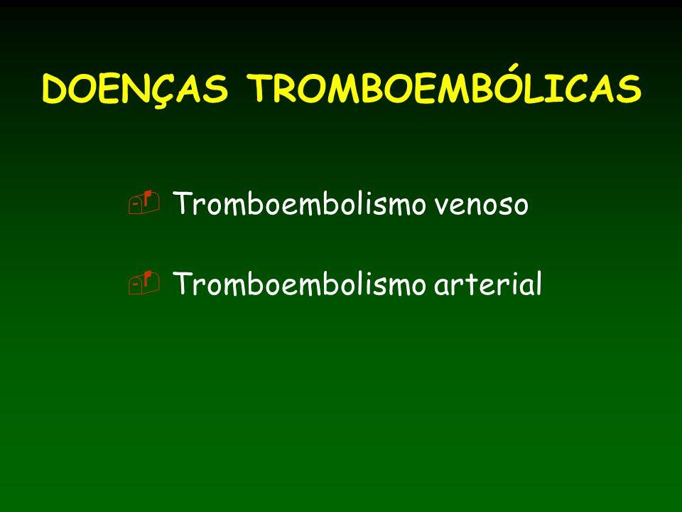 TROMBOEMBOLISMO VENOSO Apresentação clínica trombose relacionada com catéter trombose da veia renal trombose da veia porta AVC purpura fulminans trombose do seio venoso trombose auricular embolia pulmonar
