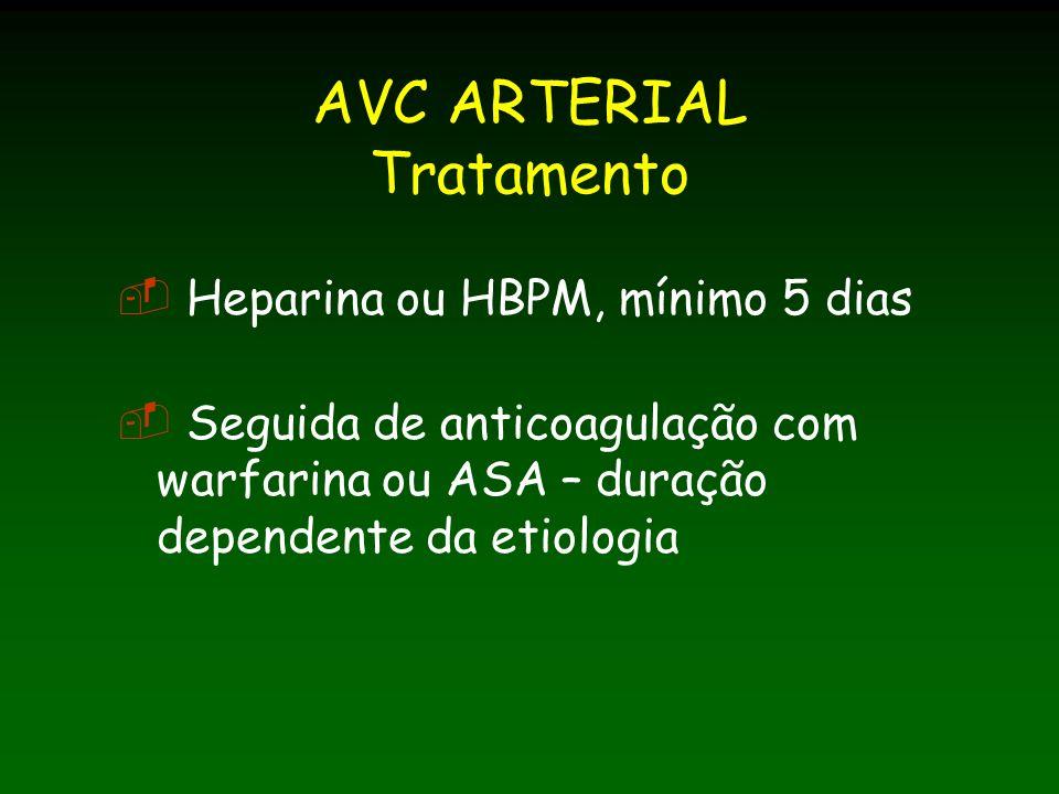 AVC ARTERIAL Tratamento Heparina ou HBPM, mínimo 5 dias Seguida de anticoagulação com warfarina ou ASA – duração dependente da etiologia