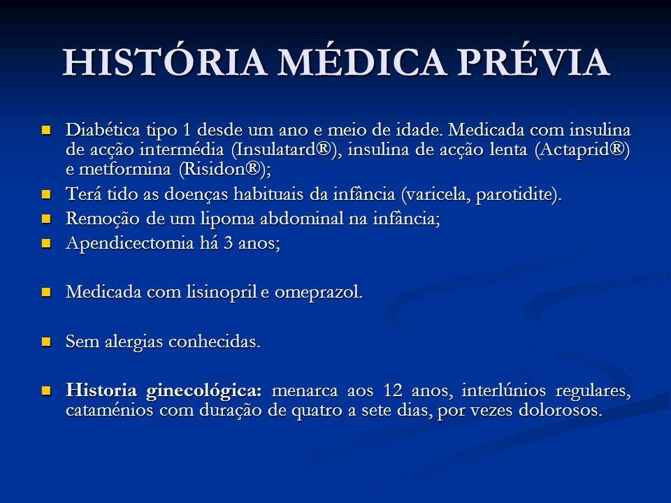 HISTÓRIA MÉDICA PRÉVIA Diabética tipo 1 desde um ano e meio de idade.