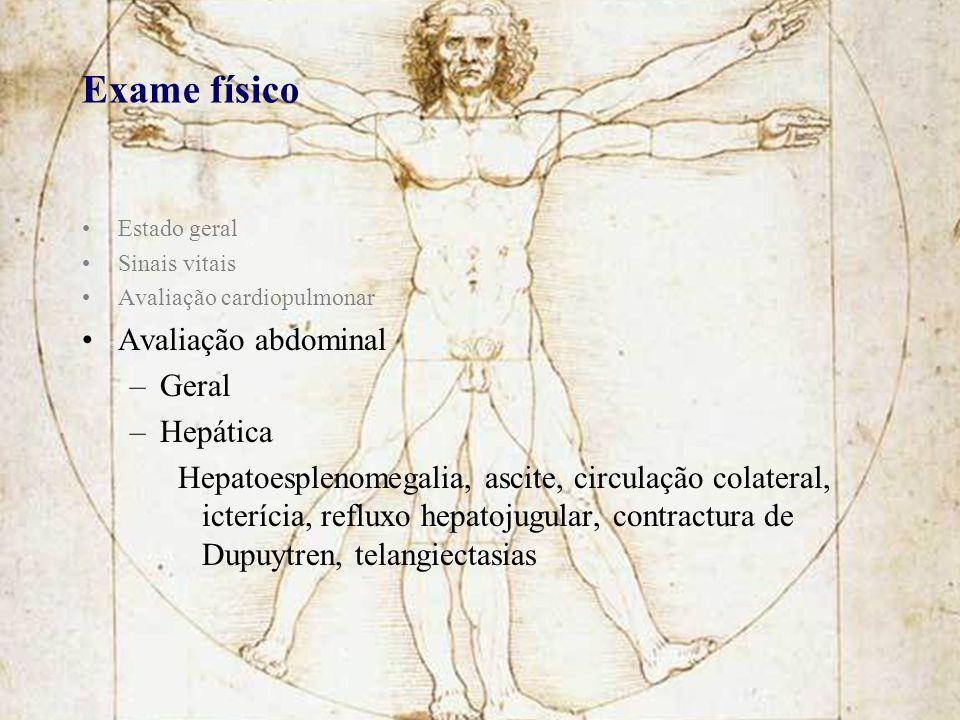 Exame físico Estado geral Sinais vitais Avaliação cardiopulmonar Avaliação abdominal –Geral –Hepática Hepatoesplenomegalia, ascite, circulação colater