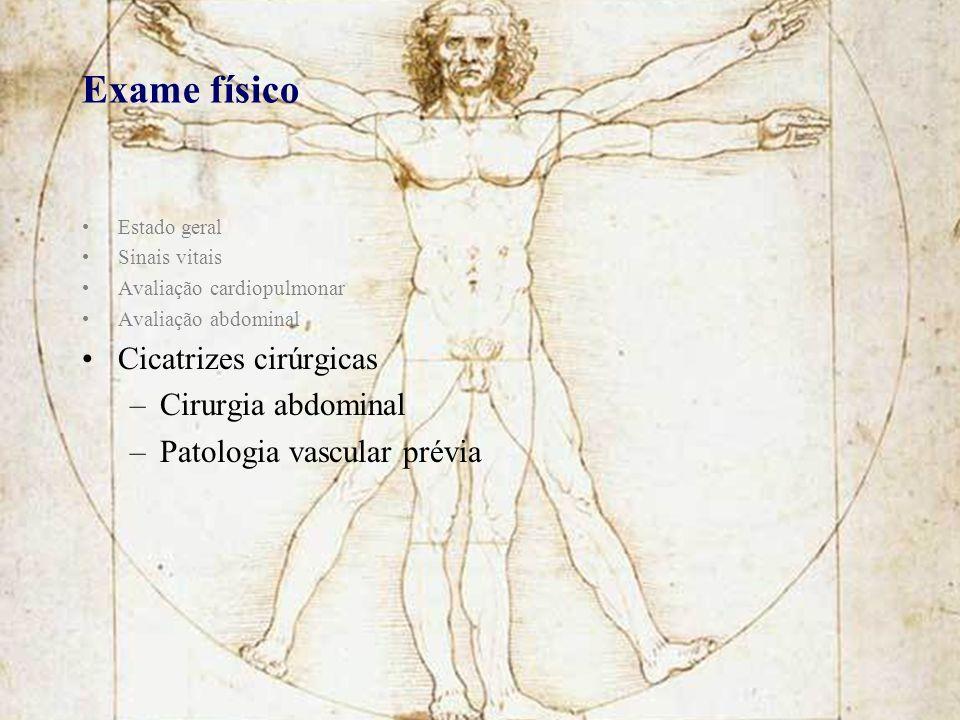 Exame físico Estado geral Sinais vitais Avaliação cardiopulmonar Avaliação abdominal Cicatrizes cirúrgicas –Cirurgia abdominal –Patologia vascular pré