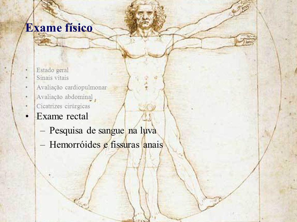 Exame físico Estado geral Sinais vitais Avaliação cardiopulmonar Avaliação abdominal Cicatrizes cirúrgicas Exame rectal –Pesquisa de sangue na luva –H