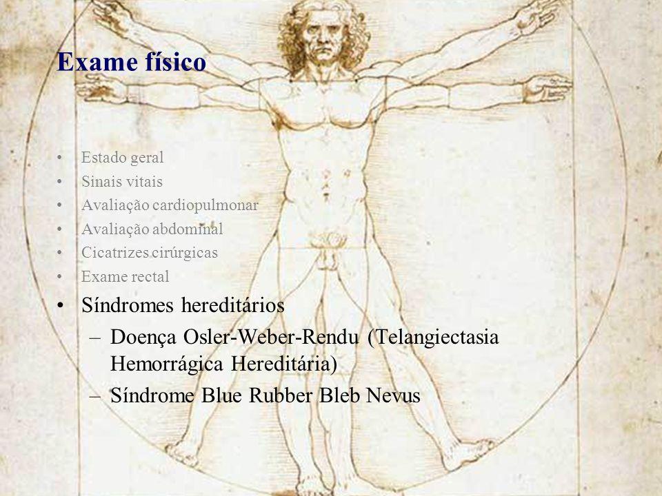 Exame físico Estado geral Sinais vitais Avaliação cardiopulmonar Avaliação abdominal Cicatrizes cirúrgicas Exame rectal Síndromes hereditários –Doença