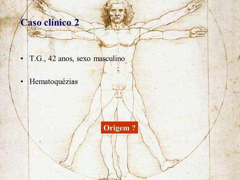 Caso clínico 2 T.G., 42 anos, sexo masculino Hematoquézias Origem ?
