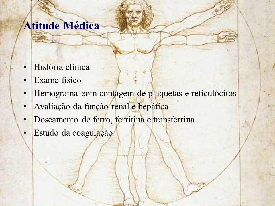 Atitude Médica História clínica Exame físico Hemograma com contagem de plaquetas e reticulócitos Avaliação da função renal e hepática Doseamento de fe