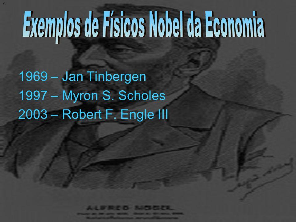 A 1969 – Jan Tinbergen 1997 – Myron S. Scholes 2003 – Robert F. Engle III