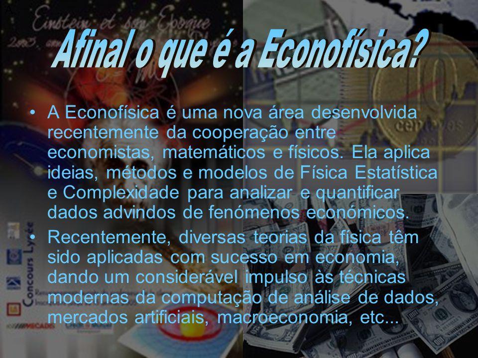 A A Econofísica é uma nova área desenvolvida recentemente da cooperação entre economistas, matemáticos e físicos. Ela aplica ideias, métodos e modelos