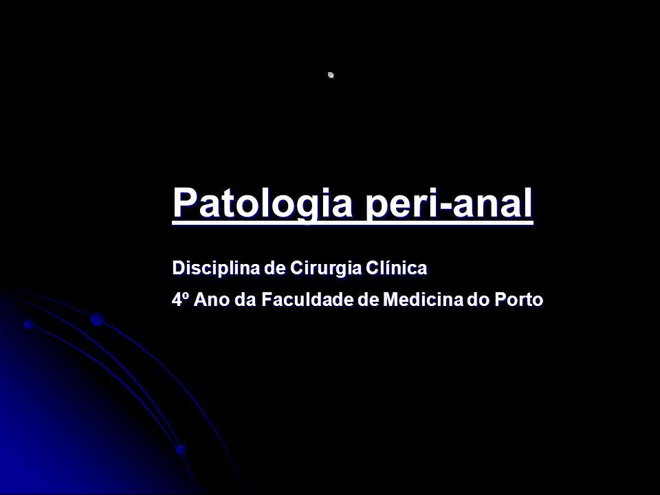 . Patologia peri-anal Disciplina de Cirurgia Clínica 4º Ano da Faculdade de Medicina do Porto