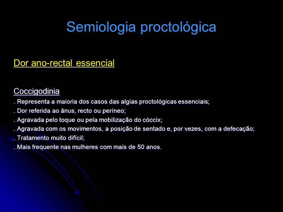 Semiologia proctológica Dor ano-rectal essencialCoccigodinia. Representa a maioria dos casos das algias proctológicas essenciais;. Dor referida ao ânu