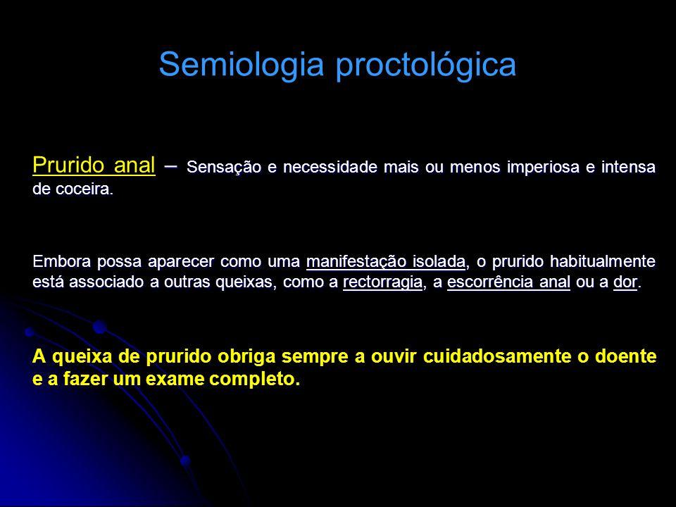 Semiologia proctológica – Sensação e necessidade mais ou menos imperiosa e intensa de coceira. Prurido anal – Sensação e necessidade mais ou menos imp