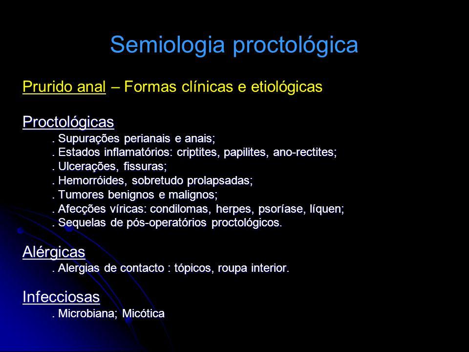 Semiologia proctológica Prurido anal – Formas clínicas e etiológicasProctológicas. Supurações perianais e anais;. Estados inflamatórios: criptites, pa