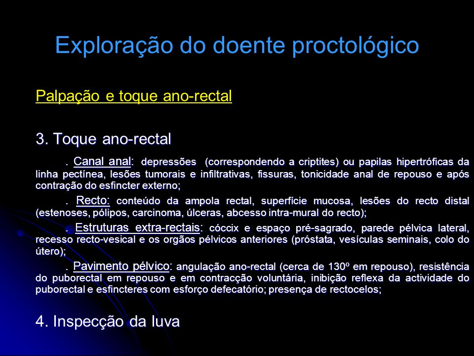 Exploração do doente proctológico Palpação e toque ano-rectal 3. Toque ano-rectal. Canal anal: depressões (correspondendo a criptites) ou papilas hipe