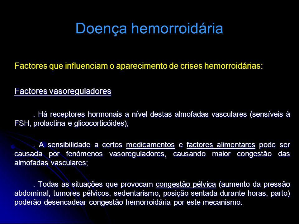 Doença hemorroidária Factores que influenciam o aparecimento de crises hemorroidárias: Factores vasoreguladores. Há receptores hormonais a nível desta