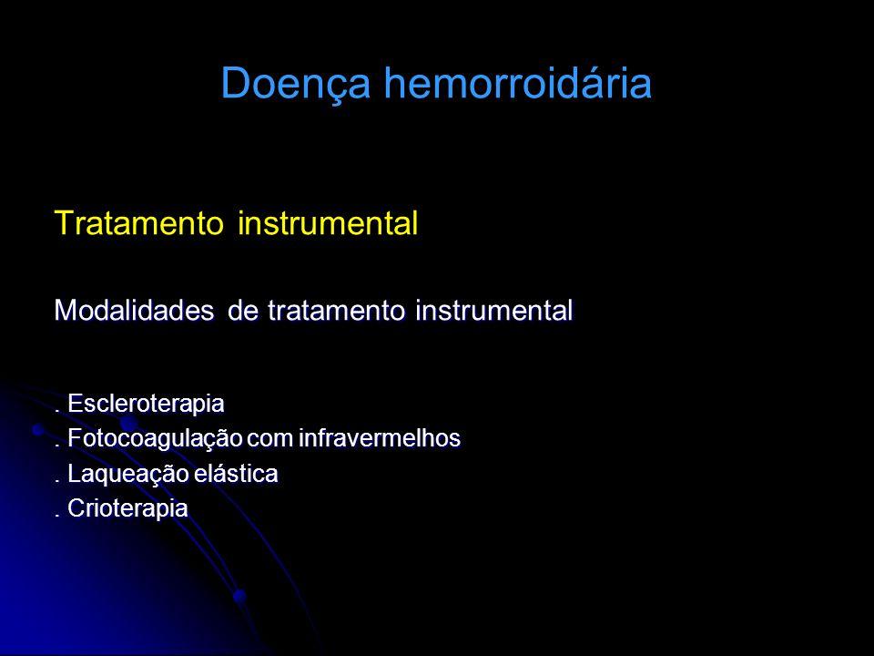 Doença hemorroidária Tratamento instrumental Modalidades de tratamento instrumental. Escleroterapia. Fotocoagulação com infravermelhos. Laqueação elás