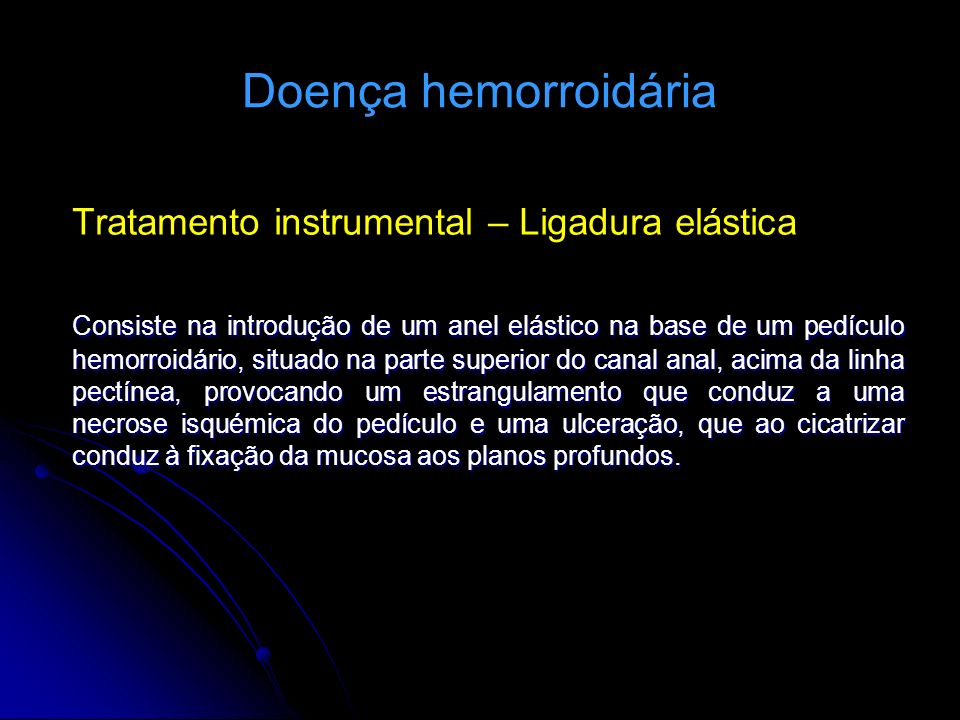 Doença hemorroidária Tratamento instrumental – Ligadura elástica Consiste na introdução de um anel elástico na base de um pedículo hemorroidário, situ