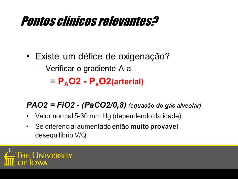 Pontos clínicos relevantes? Existe um défice de oxigenação? –Verificar o gradiente A-a = P A O2 - P a O2 (arterial) PAO2 = FiO2 - (PaCO2/0,8) (equação