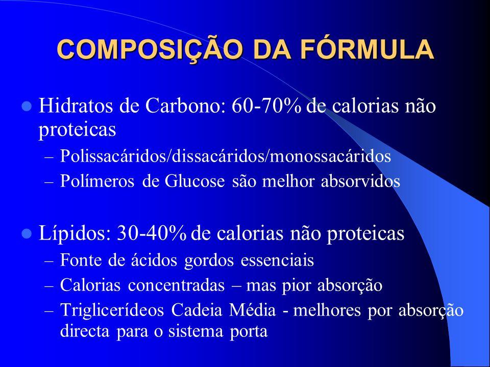 COMPOSIÇÃO DA FÓRMULA Hidratos de Carbono: 60-70% de calorias não proteicas – Polissacáridos/dissacáridos/monossacáridos – Polímeros de Glucose são me