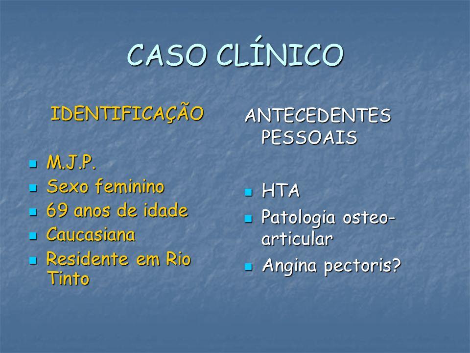 CASO CLÍNICO IDENTIFICAÇÃO M.J.P. M.J.P. Sexo feminino Sexo feminino 69 anos de idade 69 anos de idade Caucasiana Caucasiana Residente em Rio Tinto Re