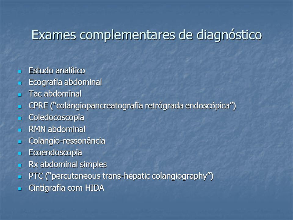 Exames complementares de diagnóstico Estudo analítico Estudo analítico Ecografia abdominal Ecografia abdominal Tac abdominal Tac abdominal CPRE (colan