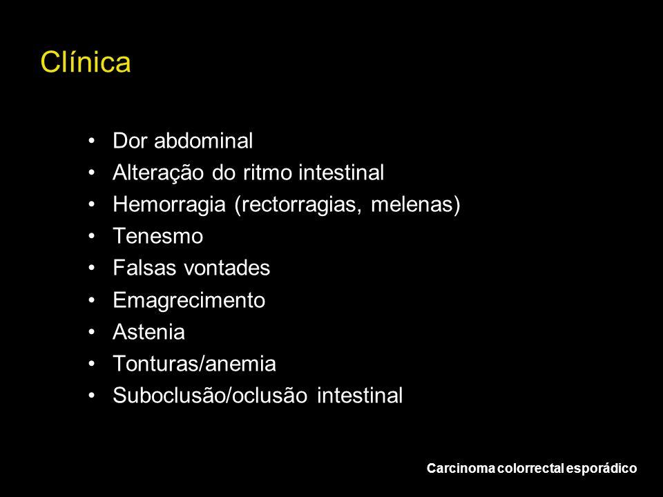 Clínica Carcinoma colorrectal esporádico Dor abdominal Alteração do ritmo intestinal Hemorragia (rectorragias, melenas) Tenesmo Falsas vontades Emagre