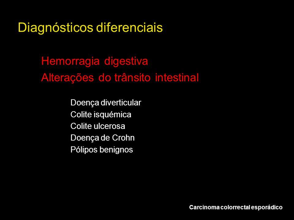 Diagnósticos diferenciais Carcinoma colorrectal esporádico Hemorragia digestiva Alterações do trânsito intestinal Doença diverticular Colite isquémica