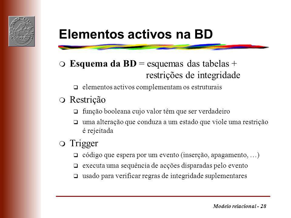 Modelo relacional - 28 Elementos activos na BD m Esquema da BD = esquemas das tabelas + restrições de integridade q elementos activos complementam os