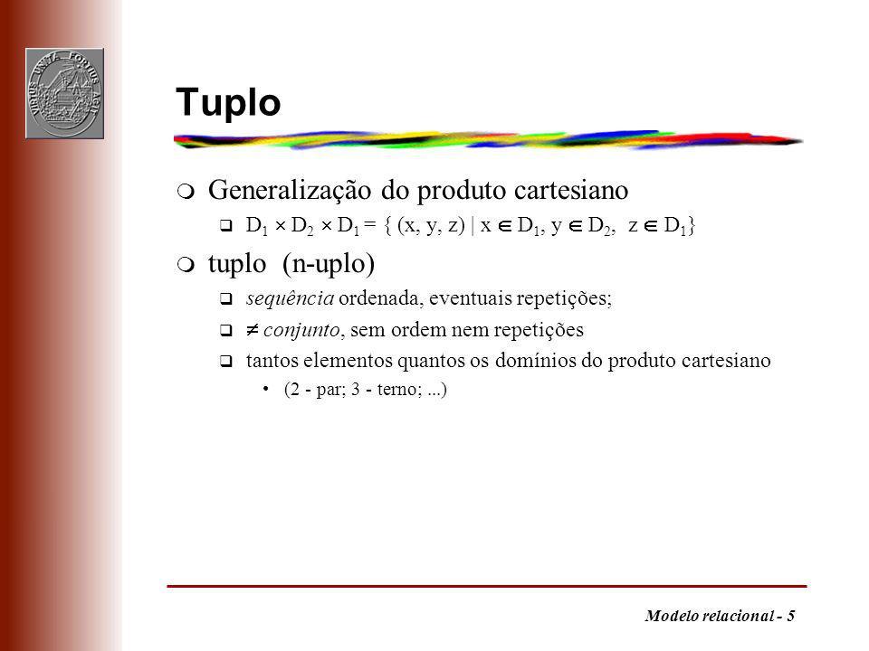 Modelo relacional - 6 Relação m relação subconjunto de produto cartesiano q R D 1 D 2 q extensão R = { (r,b), (c,v), (t,n) } q compreensão R= { (f, c) | existe no meu jardim a flor f com a côr c } m relação é conjunto q os tuplos são todos diferentes (existe chave) q a ordem dos tuplos na relação é irrelevante q a ordem dos componentes nos tuplos é importante (referência por posição) se se atribuir um nome a cada elemento do tuplo (atributo), onde aquele for indicado, a ordem não interessa - vê-se o tuplo como um mapeamento dos atributos para os respectivos valores –se t=(r, b) então flor(t) = r, côr(t) = b, e também t = (r, b) = (côr: b, flor: r)