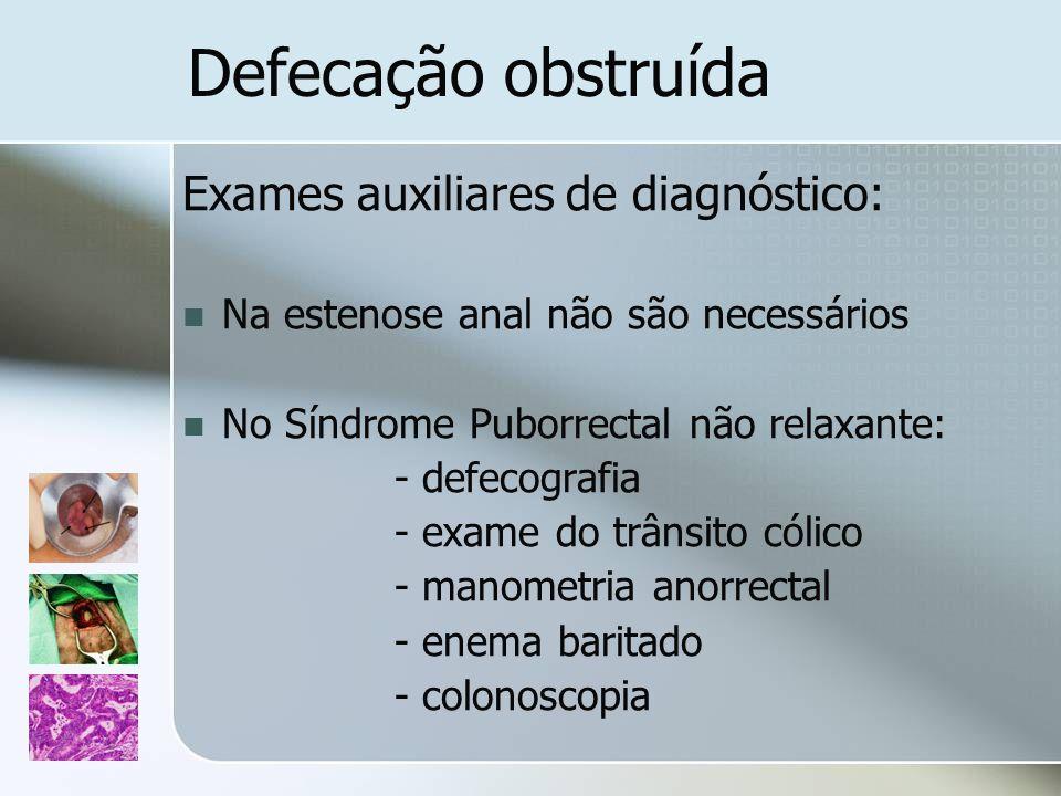 Exames auxiliares de diagnóstico: Na estenose anal não são necessários No Síndrome Puborrectal não relaxante: - defecografia - exame do trânsito cólic
