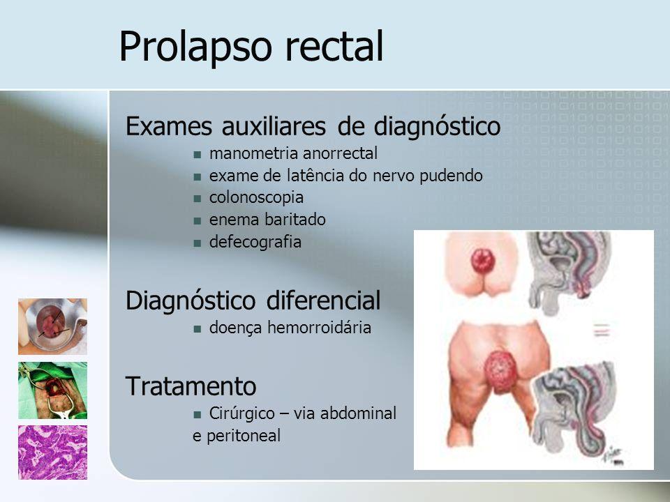 Prolapso rectal Exames auxiliares de diagnóstico manometria anorrectal exame de latência do nervo pudendo colonoscopia enema baritado defecografia Dia