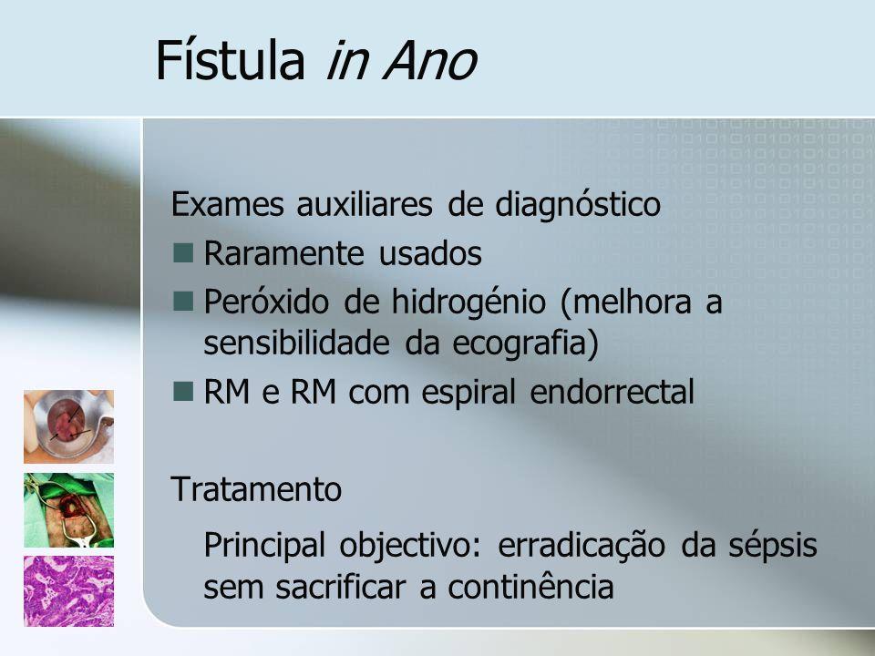 Fístula in Ano Exames auxiliares de diagnóstico Raramente usados Peróxido de hidrogénio (melhora a sensibilidade da ecografia) RM e RM com espiral end