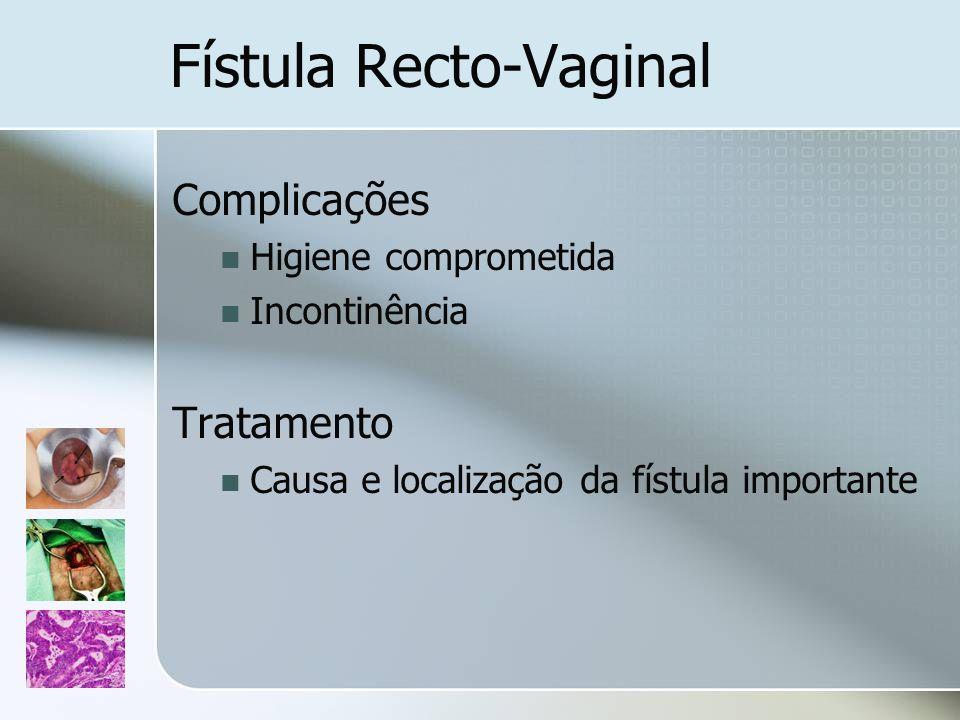 Fístula Recto-Vaginal Complicações Higiene comprometida Incontinência Tratamento Causa e localização da fístula importante