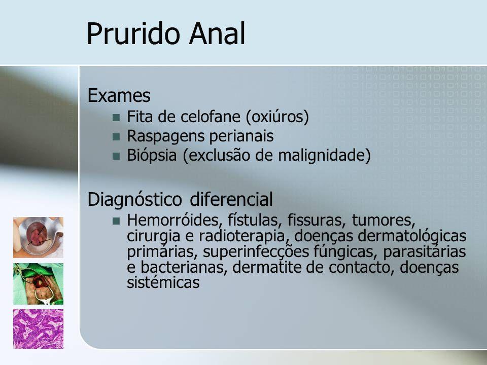Prurido Anal Exames Fita de celofane (oxiúros) Raspagens perianais Biópsia (exclusão de malignidade) Diagnóstico diferencial Hemorróides, fístulas, fi