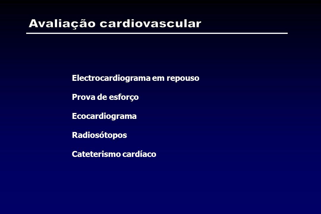 Electrocardiograma em repouso Prova de esforço Ecocardiograma Radiosótopos Cateterismo cardíaco