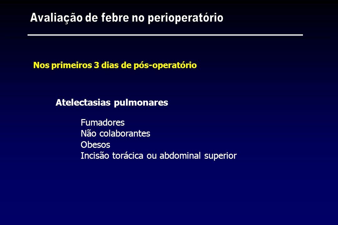 Nos primeiros 3 dias de pós-operatório Atelectasias pulmonares Fumadores Não colaborantes Obesos Incisão torácica ou abdominal superior