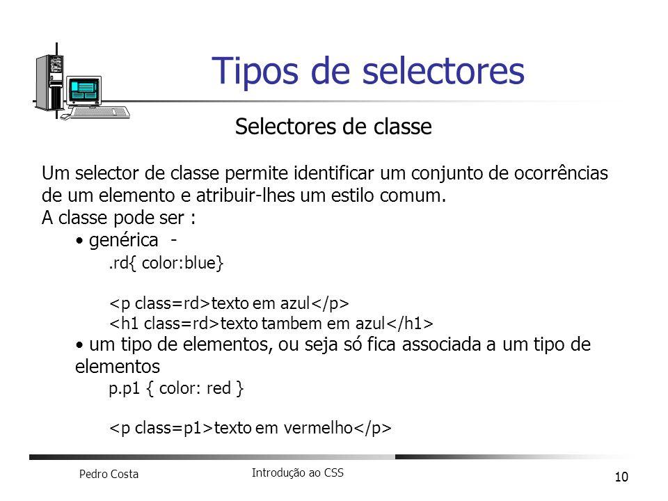 Pedro Costa Introdução ao CSS 10 Tipos de selectores Selectores de classe Um selector de classe permite identificar um conjunto de ocorrências de um e