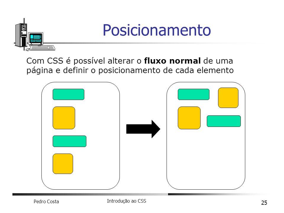 Pedro Costa Introdução ao CSS 25 Posicionamento Com CSS é possível alterar o fluxo normal de uma página e definir o posicionamento de cada elemento