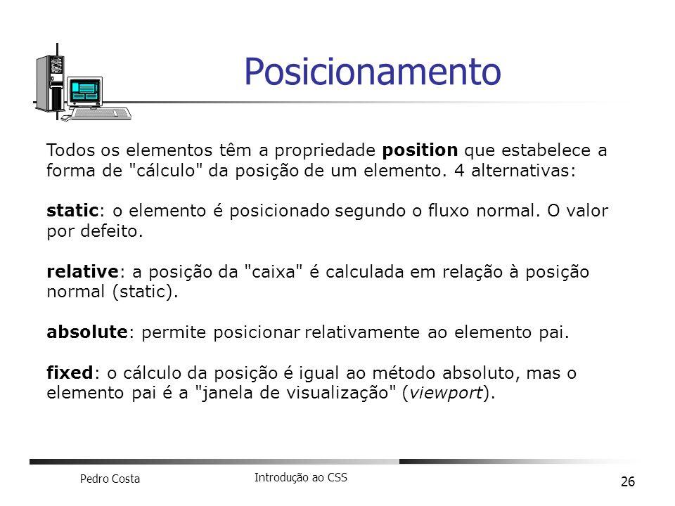 Pedro Costa Introdução ao CSS 26 Posicionamento Todos os elementos têm a propriedade position que estabelece a forma de