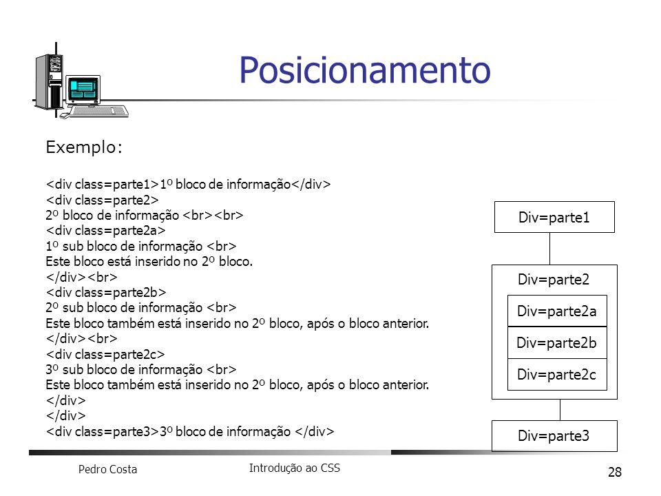 Pedro Costa Introdução ao CSS 28 Posicionamento Exemplo: 1º bloco de informação 2º bloco de informação 1º sub bloco de informação Este bloco está inse