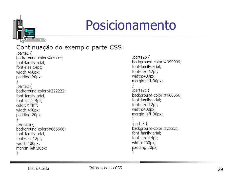 Pedro Costa Introdução ao CSS 29 Posicionamento Continuação do exemplo parte CSS:.parte1 { background-color:#cccccc; font-family:arial; font-size:14pt