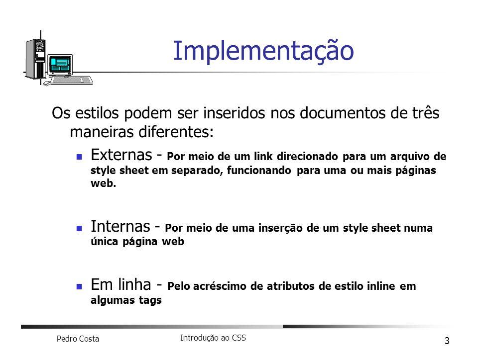 Pedro Costa Introdução ao CSS 3 Os estilos podem ser inseridos nos documentos de três maneiras diferentes: Externas - Por meio de um link direcionado
