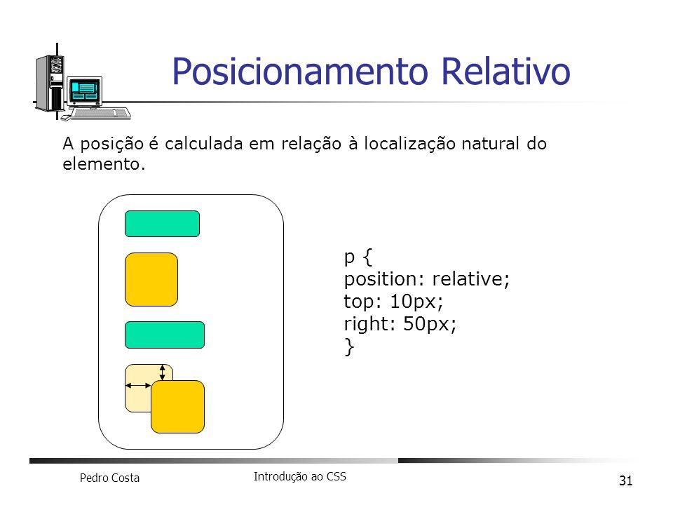 Pedro Costa Introdução ao CSS 31 Posicionamento Relativo A posição é calculada em relação à localização natural do elemento. p { position: relative; t