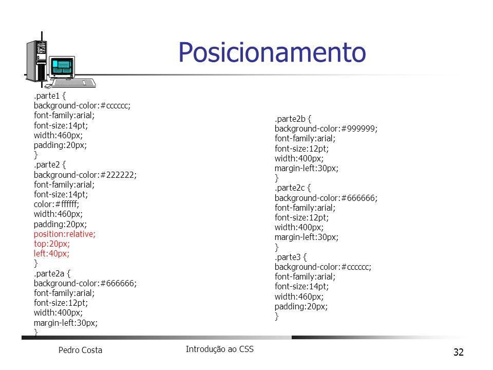 Pedro Costa Introdução ao CSS 32 Posicionamento.parte1 { background-color:#cccccc; font-family:arial; font-size:14pt; width:460px; padding:20px; }.par
