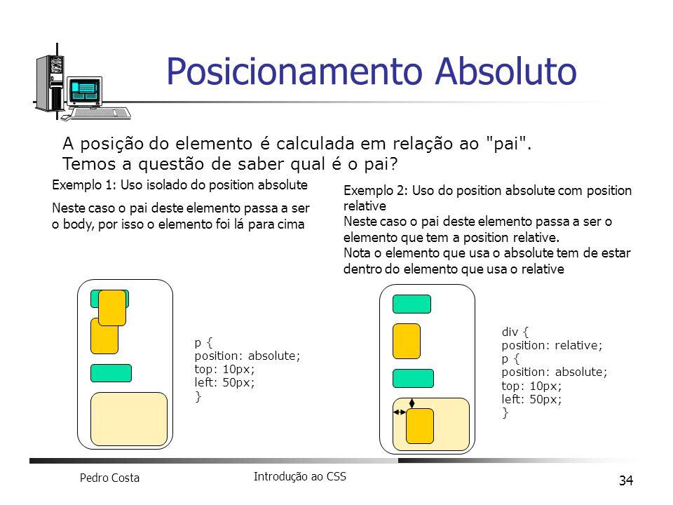 Pedro Costa Introdução ao CSS 34 Posicionamento Absoluto A posição do elemento é calculada em relação ao