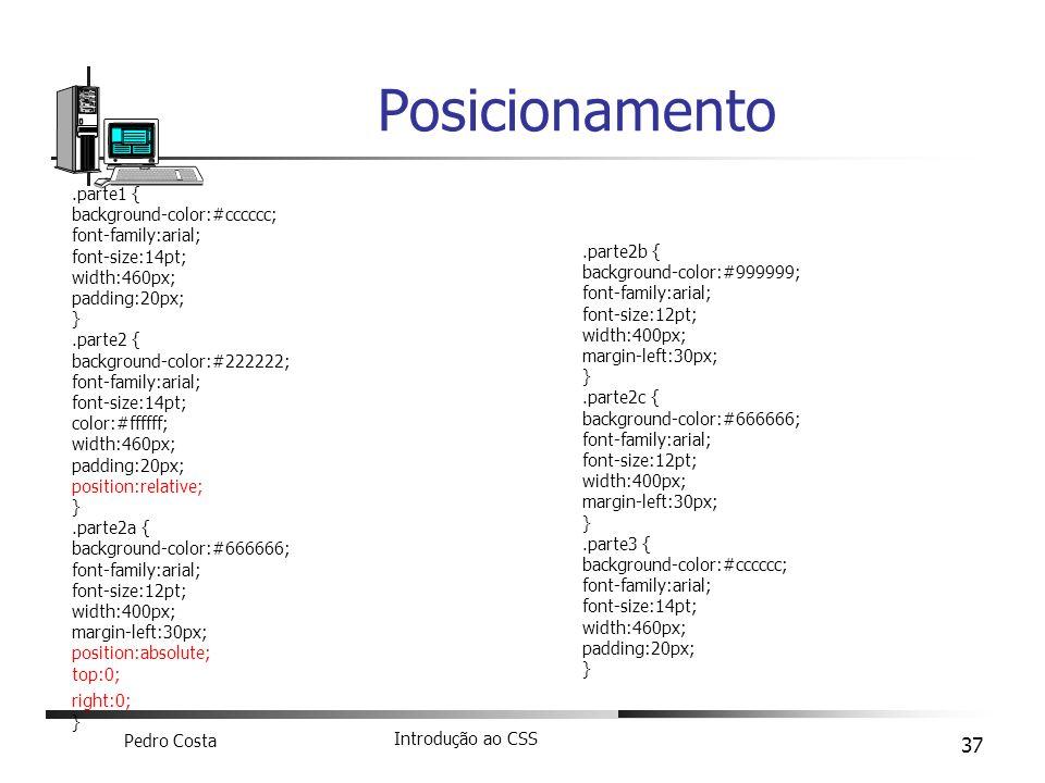 Pedro Costa Introdução ao CSS 37 Posicionamento.parte1 { background-color:#cccccc; font-family:arial; font-size:14pt; width:460px; padding:20px; }.par